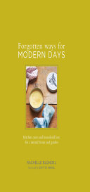 Pdf Forgotten Ways for Modern Days: Kitchen cures and household lore for a natural home and garden Foreword by Dottie Angel