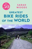 The 50 Greatest Bike Rides of the World Pdf/ePub eBook