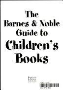 The Barnes Noble Guide To Children S Books Book PDF