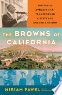 """The Browns of California: The Family Dynasty that Transformed a State and Shaped a Nation"" by Miriam Pawel"