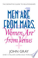 Men Are From Mars Women Are From Venus A Practical Guide For Improving Communication And Getting What You Want In Your Relationships