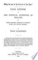 Why did you let the Cat out of the Bag  Four letters to the political Dissenters of England  on their proposed abolition of Church Rates and Church Property   By Philip Plainspoken
