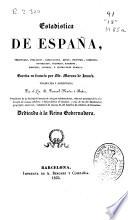 Estadistica de España, territorio, poblacion, agricultura, minas, industria, comercio, navegacion, colonias, hacienda, ejército, justicia, é instruccion pública