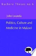 Politics, Culture and Medicine in Malawi