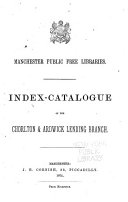 Index catalogue of the Chorlton and Ardwick Branch Lending Library