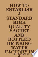 HOW TO ESTABLISH A STANDARD HIGH QUALITY SACHET AND BOTTLED DRINKING WATER FACTORY IN A UNIVERSITY COMMUNITY  Book