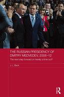 The Russian Presidency of Dmitry Medvedev  2008 2012