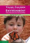 """Young Children and the Environment: Early Education for Sustainability"" by Julie M. Davis"