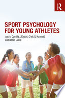 """""""Sport Psychology for Young Athletes"""" by Camilla J. Knight, Chris G. Harwood, Daniel Gould"""