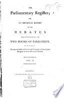The Parliamentary Register; Or, an Impartial Report of the Debates that Have Occurred in the Two Houses of Parliament, in the Course of the Second Session of the Second Parliament