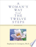 """A Woman's Way through the Twelve Steps Workbook"" by Stephanie S Covington"