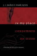 In My Place Condemned He Stood: Celebrating the Glory of the Atonement