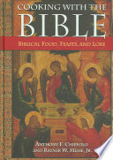 """Cooking with the Bible: Biblical Food, Feasts, and Lore"" by Anthony F. Chiffolo, Rayner W. Hesse"