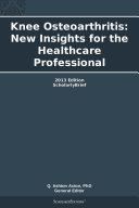 Knee Osteoarthritis  New Insights for the Healthcare Professional  2013 Edition