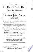 The Last Confession, Prayers and Meditations of Lieuten. John Stern, Delivered by Him on the Cart Immediately Before His Execution to Dr. Burnet