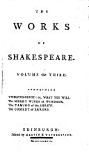 The Works of Shakespeare: Twelfth-night; or, What you will. The merry wives of Windsor. The taming of the shrew. The comedy of errors