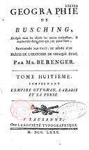 Géographie de Busching, abrégée dans les objets les moins intéressans, augmentée dans ceux qui ont paru l'être, retouchée partout, et ornée d'un précis de l'histoire de chaque état par M. Bérenger...