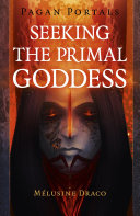 Pagan Portals   Seeking the Primal Goddess