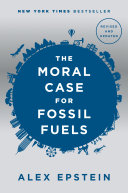 The Moral Case For Fossil Fuels Revised Edition