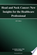 Head and Neck Cancer: New Insights for the Healthcare Professional: 2013 Edition