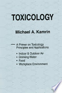 Toxicology A Primer on Toxicology Principles and Applications Book