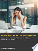 Learning The Art Of Forgiveness How To Cope With Painful Memories Live A Beautiful Life Again