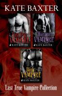 The Last True Vampire Collection  The Last True Vampire  The Warrior Vampire  The Dark Vampire