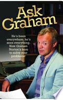 """Ask Graham: He's Been Everywhere, He's Seen Everything. Now Graham Norton's Here to Solve Your Problems"" by Graham Norton"