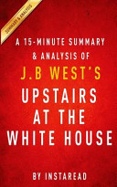 A 15-minute Summary & Analysis of J. B. West's Upstairs at the White House