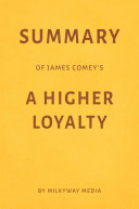 Summary of James Comey's A Higher Loyalty by Milkyway Media Pdf/ePub eBook
