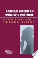 African American Women's Rhetoric  : The Search for Dignity, Personhood, and Honor