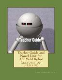 Teacher Guide and Novel Unit for the Wild Robot