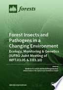 Forest Insects and Pathogens in a Changing Environment  Ecology  Monitoring   Genetics  IUFRO Joint Meeting of WP7 03 05   7 03 10
