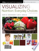 """Visualizing Nutrition: Everyday Choices"" by Mary B. Grosvenor, Lori A. Smolin"