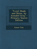 'Twixt Shade and Shine, by Annabel Gray - Primary Source Edition