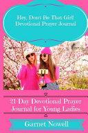 Hey, Don't Be That Girl! Devotional Prayer Journal