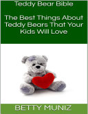 Teddy Bear Bible  The Best Things About Teddy Bears That Your Kids Will Love