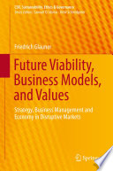 Future Viability, Business Models, and Values  : Strategy, Business Management and Economy in Disruptive Markets