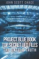 Project Blue Book  Top Secret UFO Files  The Untold Truth Book