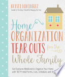 Home Organization Tear Outs for the Whole Family  : Get Everyone Mobilized to Organize Your Home with 100 Printed Forms, Lists, Schedules and Directions