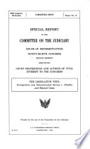Special Report of the Committee on the Judiciary, House of Representatives, Ninety-eighth Congress, Second Session Identifying Court Proceedings and Actions of Vital Interest to the Congress : the Legislative Veto, Immigration and Naturalization Service V. Chadha and Related Cases