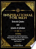 Inspirational For Men: Selected Quotes And Words Of Wisdom