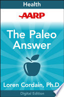 """AARP The Paleo Answer: 7 Days to Lose Weight, Feel Great, Stay Young"" by Loren Cordain"
