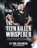 The Teen Killer Whisperer  How I Discovered the Causes  Warning Signs and Triggers of Teen Killers and School Shooters