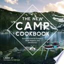 """The New Camp Cookbook: Gourmet Grub for Campers, Road Trippers, and Adventurers"" by Linda Ly, Will Taylor"
