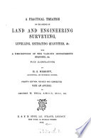 A Practical Treatise on the Science of Land and Engineering Surveying  Leveling  Estimating Quantities   c