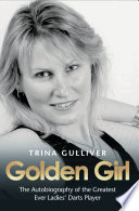 Golden Girl   The Autobiography of the Greatest Ever Ladies  Darts Player