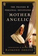 The Prayers and Personal Devotions of Mother Angelica Book PDF