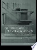 The Female Face of God in Auschwitz Book PDF
