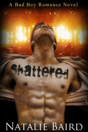 Shattered (A Bad Boy Romance Novel